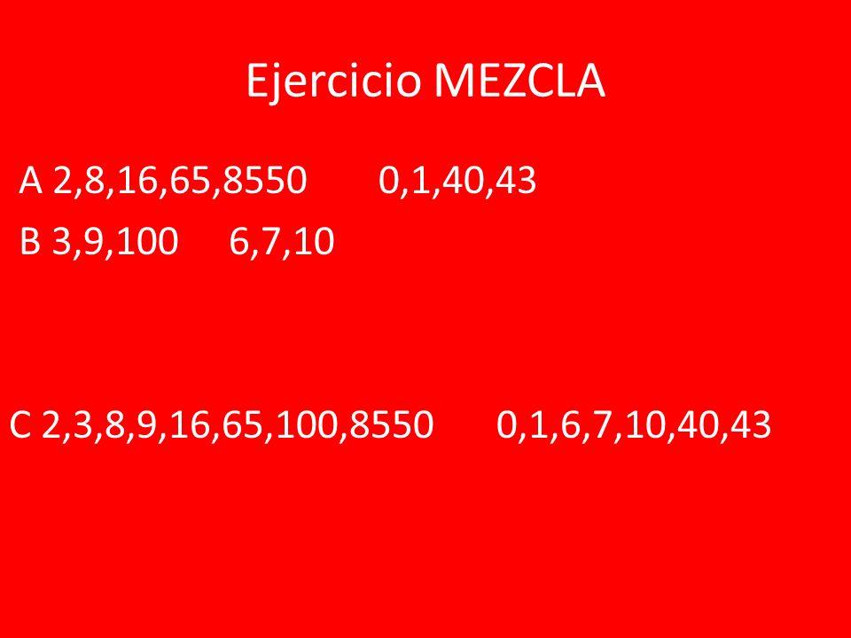Ejercicio MEZCLA A 2,8,16,65,8550 0,1,40,43 B 3,9,100 6,7,10 C 2,3,8,9,16,65,100,8550 0,1,6,7,10,40,43