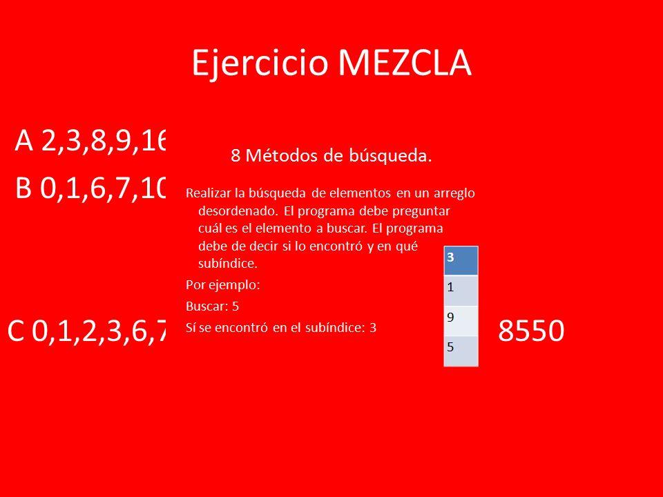 Ejercicio MEZCLA A 2,3,8,9,16,65,100,8550 B 0,1,6,7,10,40,43 C 0,1,2,3,6,7,8,9,10,16,40,43,65,100,8550