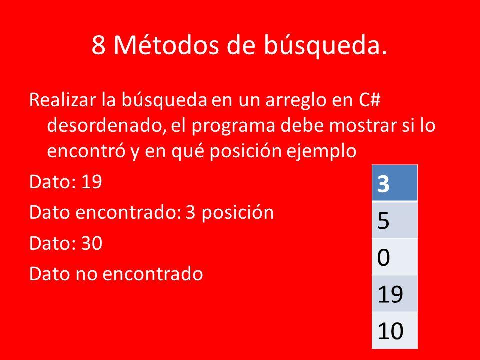 8 Métodos de búsqueda. Realizar la búsqueda en un arreglo en C# desordenado, el programa debe mostrar si lo encontró y en qué posición ejemplo Dato: 1