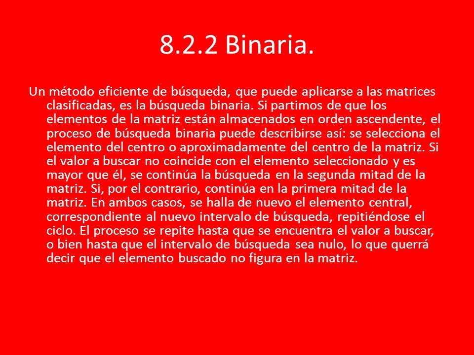 8.2.2 Binaria. Un método eficiente de búsqueda, que puede aplicarse a las matrices clasificadas, es la búsqueda binaria. Si partimos de que los elemen