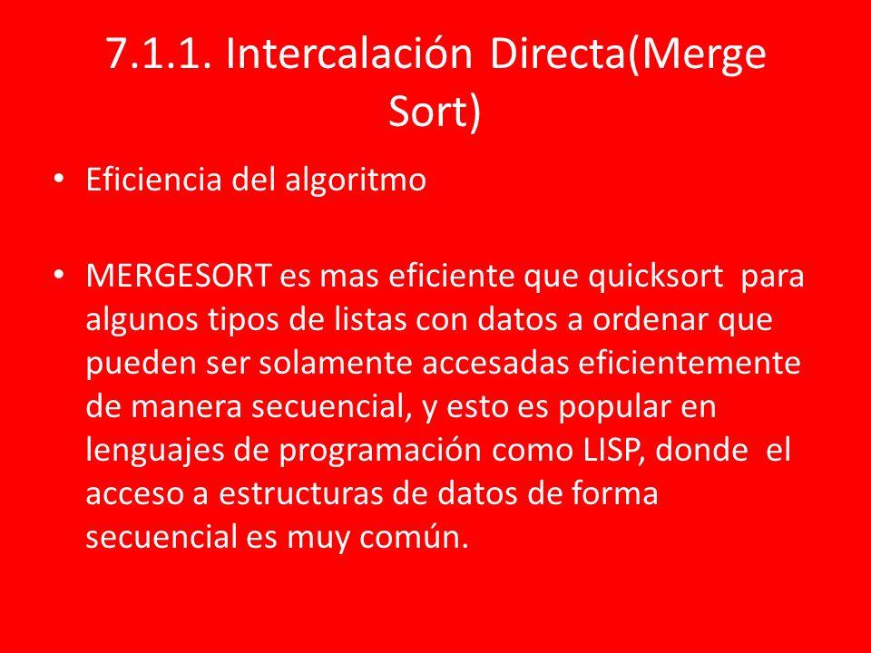 7.1.1. Intercalación Directa(Merge Sort) Eficiencia del algoritmo MERGESORT es mas eficiente que quicksort para algunos tipos de listas con datos a or