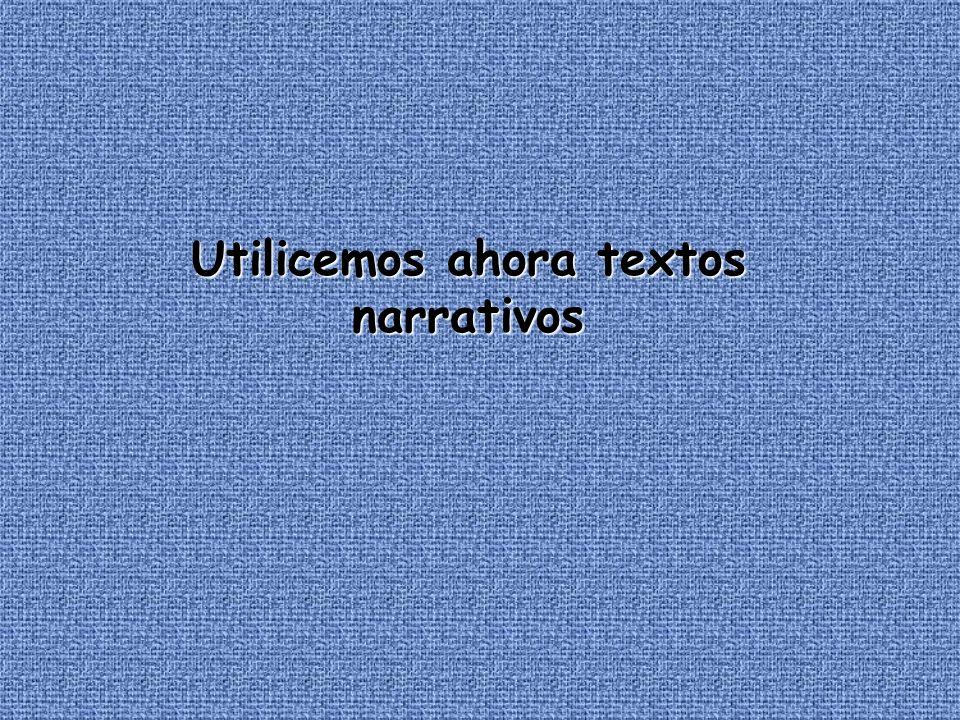 Utilicemos ahora textos narrativos