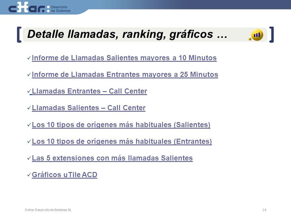 ©cHar Desarrollo de Sistemas SL / 200814 Detalle llamadas, ranking, gráficos … Informe de Llamadas Salientes mayores a 10 Minutos Informe de Llamadas