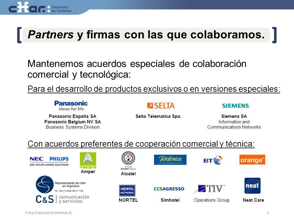©cHar Desarrollo de Sistemas SL / 20083 3 Partners y firmas con las que colaboramos. Mantenemos acuerdos especiales de colaboración comercial y tecnol
