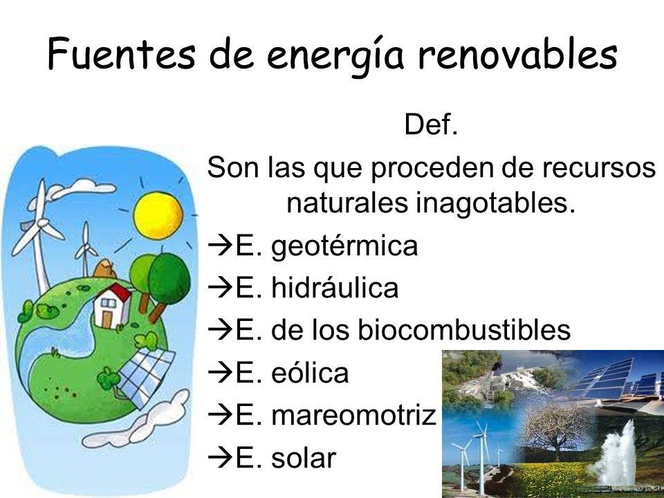 Fuentes de energía renovables Def.Son las que proceden de recursos naturales inagotables.