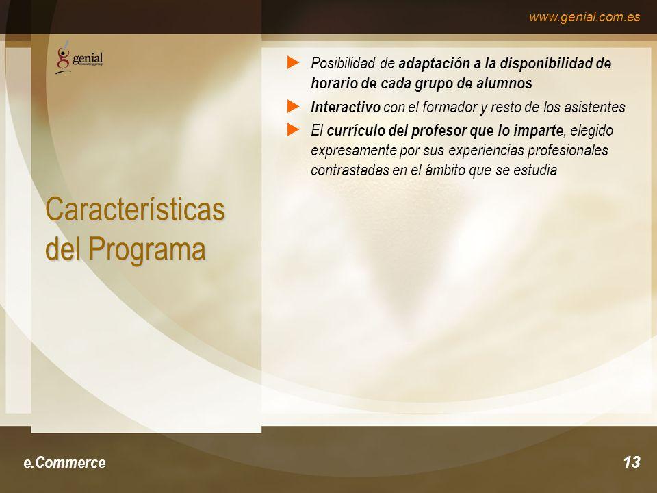 www.genial.com.es e.Commerce13 Características del Programa Posibilidad de adaptación a la disponibilidad de horario de cada grupo de alumnos Interactivo con el formador y resto de los asistentes El currículo del profesor que lo imparte, elegido expresamente por sus experiencias profesionales contrastadas en el ámbito que se estudia