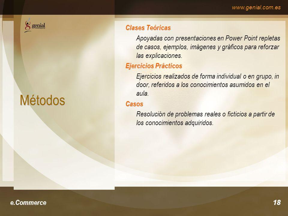 www.genial.com.es e.Commerce18 Métodos Clases Teóricas Apoyadas con presentaciones en Power Point repletas de casos, ejemplos, imágenes y gráficos para reforzar las explicaciones.