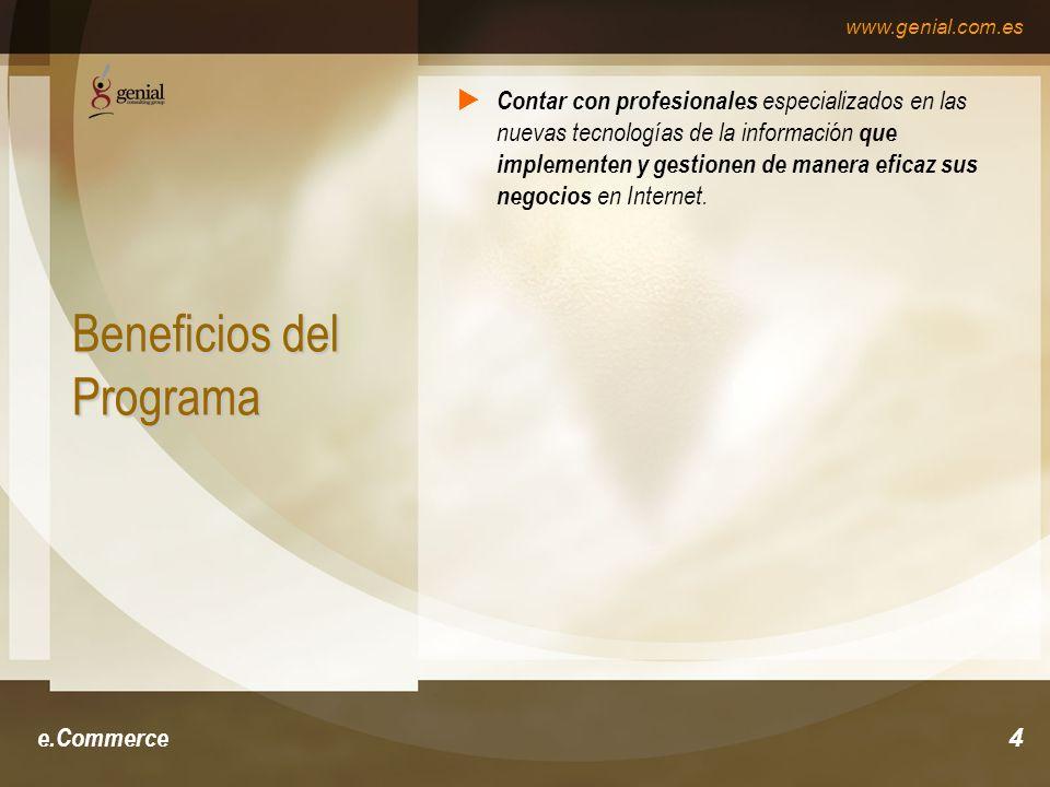 www.genial.com.es e.Commerce4 Beneficios del Programa Contar con profesionales especializados en las nuevas tecnologías de la información que implementen y gestionen de manera eficaz sus negocios en Internet.