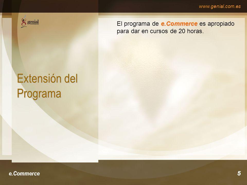 www.genial.com.es e.Commerce5 Extensión del Programa e.Commerce El programa de e.Commerce es apropiado para dar en cursos de 20 horas.