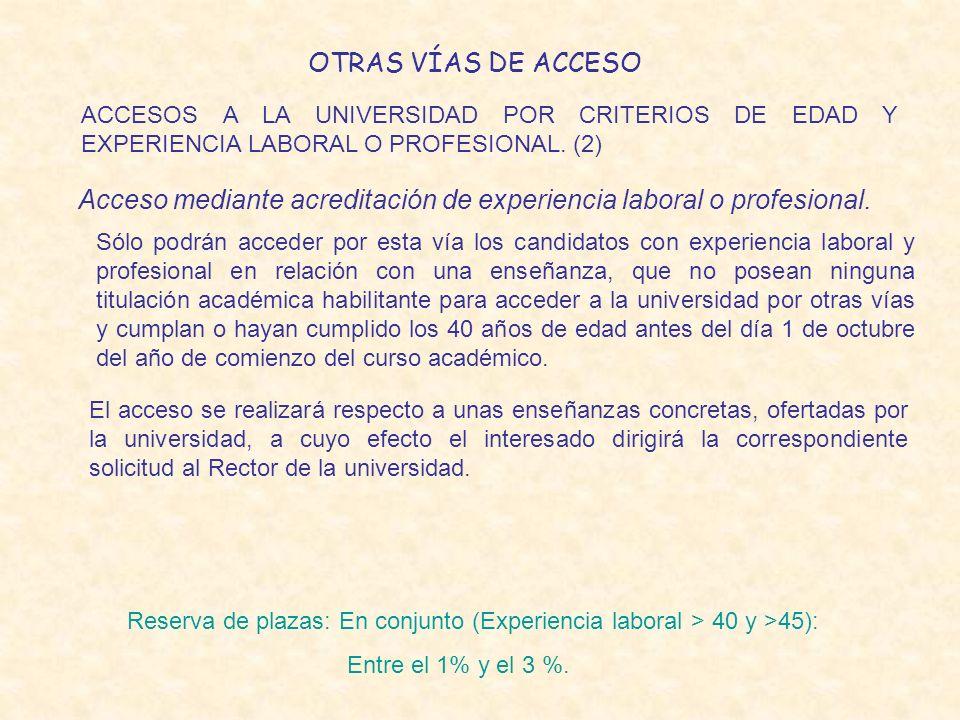 OTRAS VÍAS DE ACCESO ACCESOS A LA UNIVERSIDAD POR CRITERIOS DE EDAD Y EXPERIENCIA LABORAL O PROFESIONAL. (2) Acceso mediante acreditación de experienc