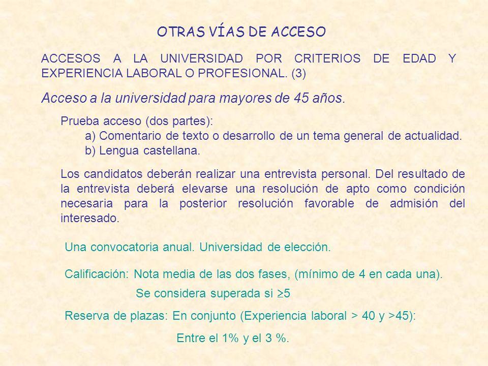 OTRAS VÍAS DE ACCESO ACCESOS A LA UNIVERSIDAD POR CRITERIOS DE EDAD Y EXPERIENCIA LABORAL O PROFESIONAL. (3) Acceso a la universidad para mayores de 4