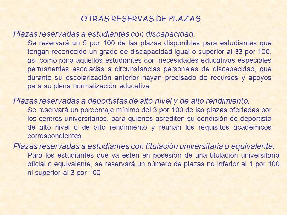 OTRAS RESERVAS DE PLAZAS Plazas reservadas a estudiantes con discapacidad. Se reservará un 5 por 100 de las plazas disponibles para estudiantes que te