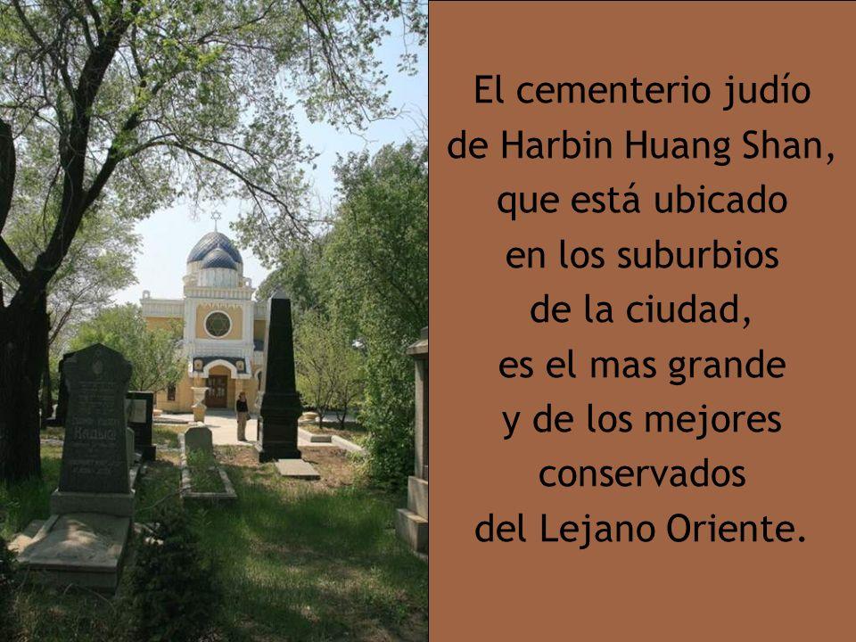 El cementerio judío de Harbin Huang Shan, que está ubicado en los suburbios de la ciudad, es el mas grande y de los mejores conservados del Lejano Oriente.