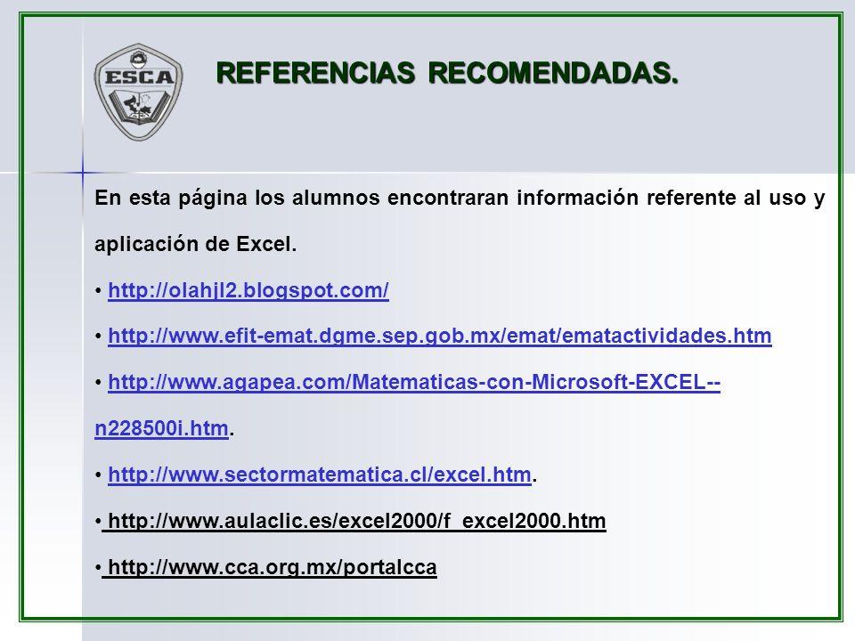 En esta página los alumnos encontraran información referente al uso y aplicación de Excel. http://olahjl2.blogspot.com/ http://www.efit-emat.dgme.sep.