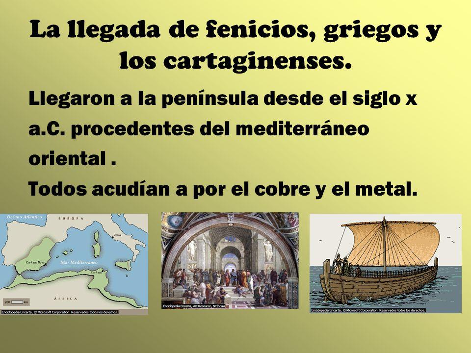La llegada de fenicios, griegos y los cartaginenses. Llegaron a la península desde el siglo x a.C. procedentes del mediterráneo oriental. Todos acudía