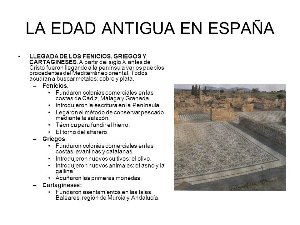 LA EDAD ANTIGUA EN ESPAÑA LLEGADA DE LOS FENICIOS, GRIEGOS Y CARTAGINESES. A partir del siglo X antes de Cristo fueron llegando a la península varios