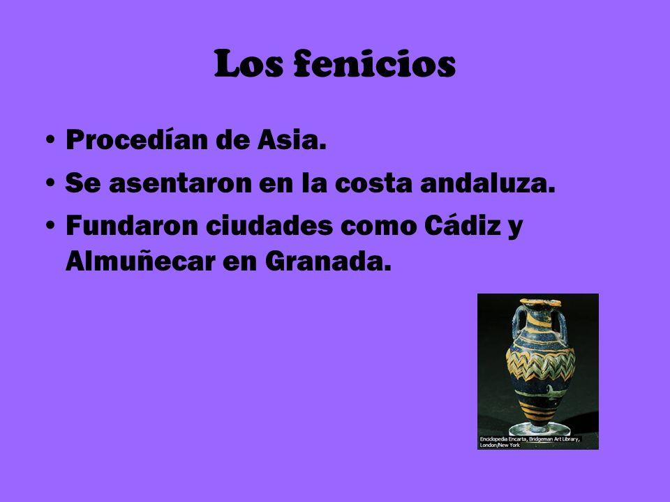 Los fenicios Procedían de Asia. Se asentaron en la costa andaluza. Fundaron ciudades como Cádiz y Almuñecar en Granada.
