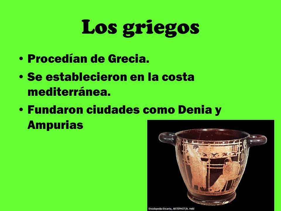 Los griegos Procedían de Grecia. Se establecieron en la costa mediterránea. Fundaron ciudades como Denia y Ampurias