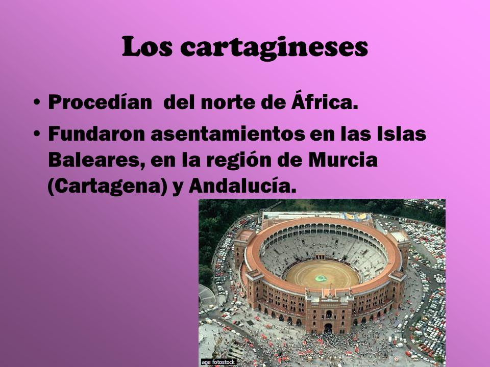 Los cartagineses Procedían del norte de África. Fundaron asentamientos en las Islas Baleares, en la región de Murcia (Cartagena) y Andalucía.