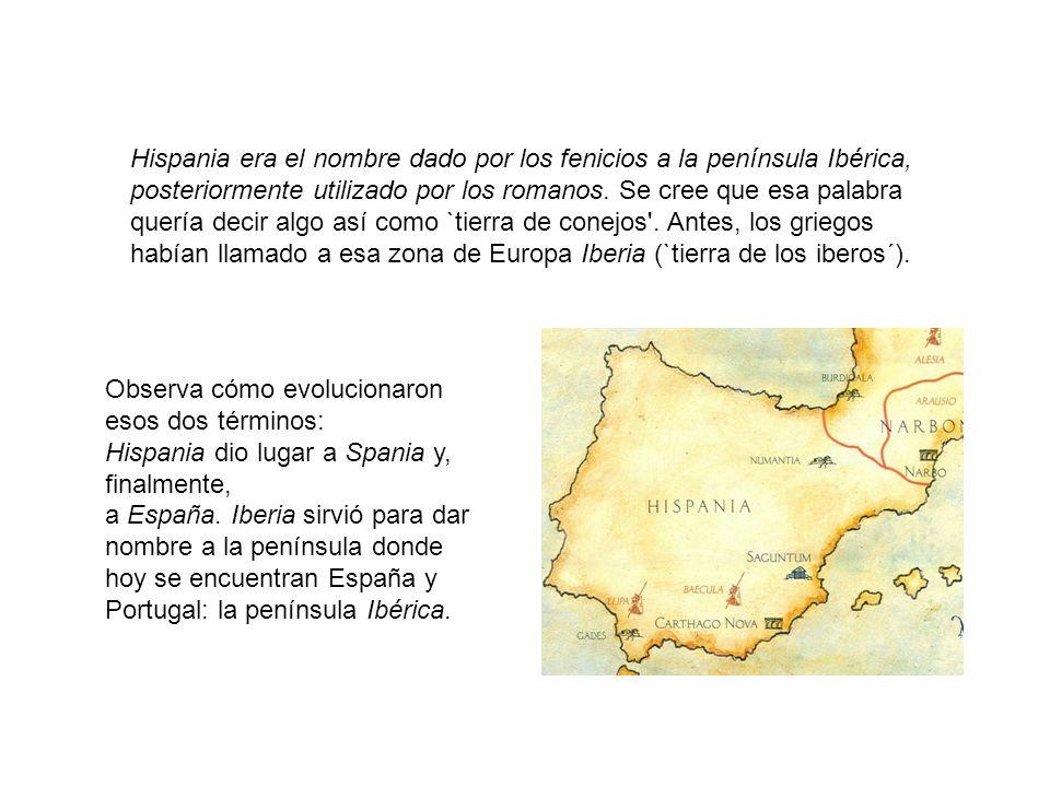 Observa cómo evolucionaron esos dos términos: Hispania dio lugar a Spania y, finalmente, a España. Iberia sirvió para dar nombre a la península donde