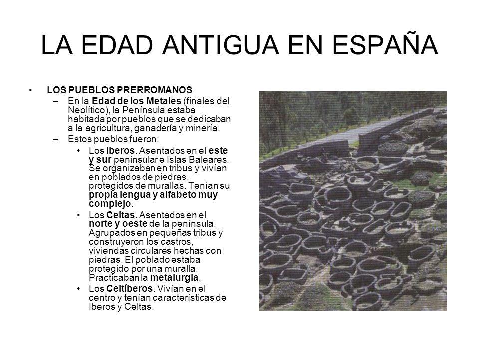LA EDAD ANTIGUA EN ESPAÑA LOS PUEBLOS PRERROMANOS –En la Edad de los Metales (finales del Neolítico), la Península estaba habitada por pueblos que se