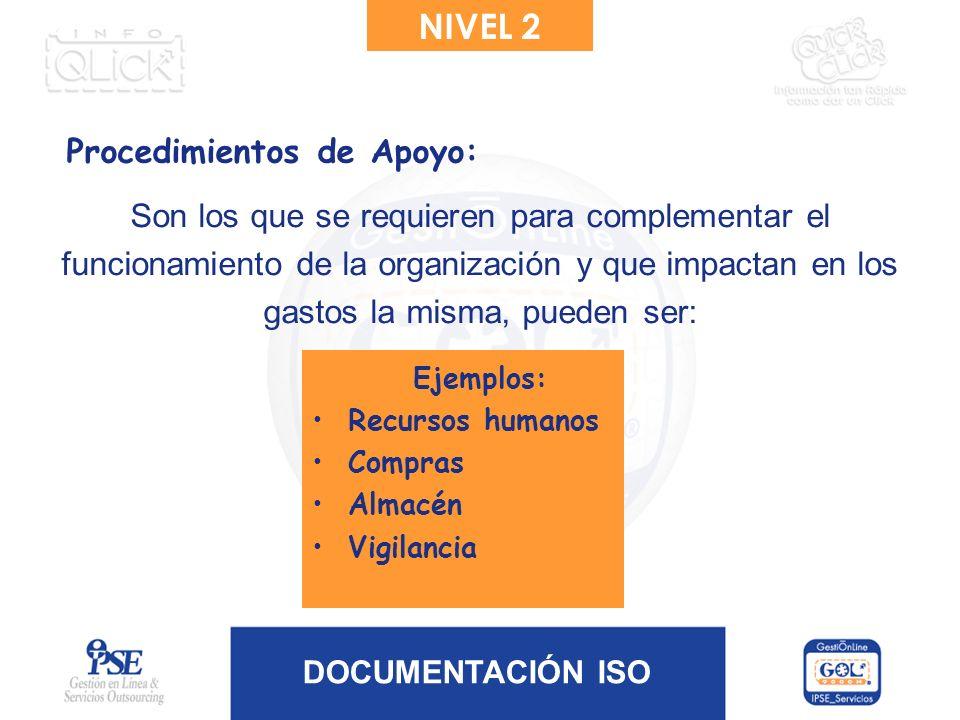 DOCUMENTACIÓN ISO Son los que se requieren para complementar el funcionamiento de la organización y que impactan en los gastos la misma, pueden ser: E