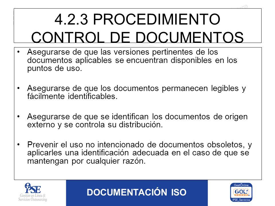 DOCUMENTACIÓN ISO 4.2.3 PROCEDIMIENTO CONTROL DE DOCUMENTOS Asegurarse de que las versiones pertinentes de los documentos aplicables se encuentran dis