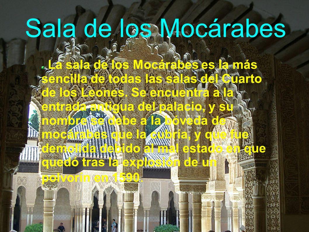 Sala de los Mocárabes La sala de los Mocárabes es la más sencilla de todas las salas del Cuarto de los Leones.