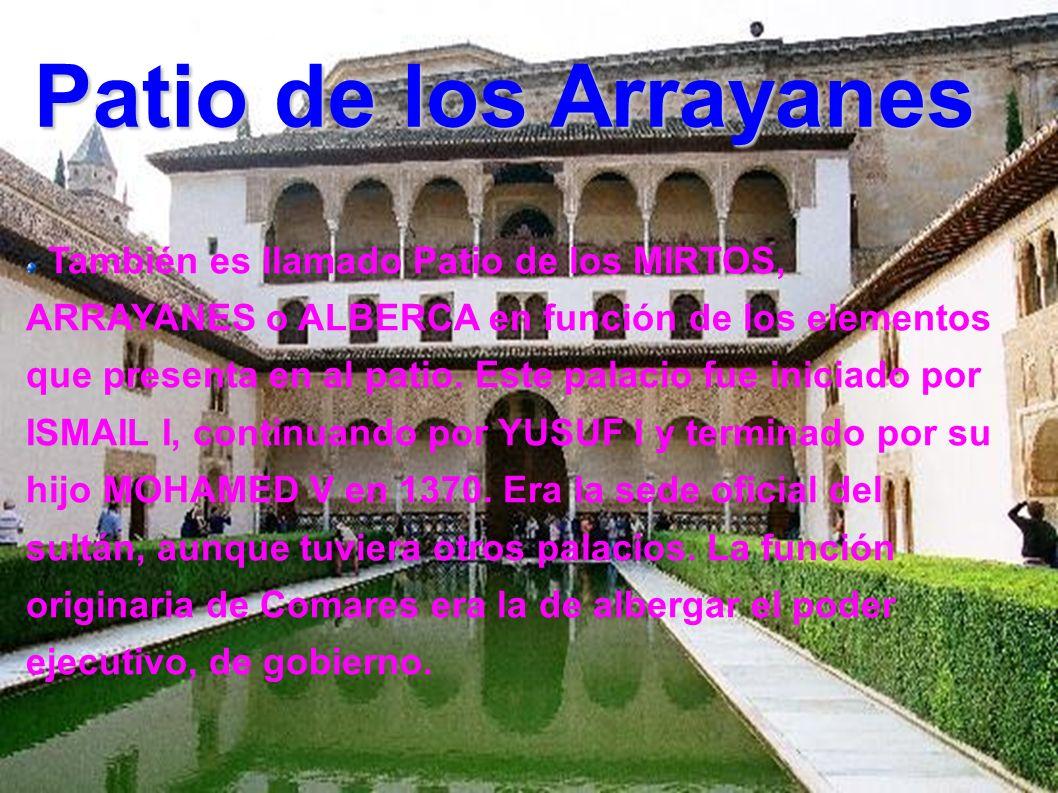 Patio de los Arrayanes Patio de los Arrayanes También es llamado Patio de los MIRTOS, ARRAYANES o ALBERCA en función de los elementos que presenta en al patio.