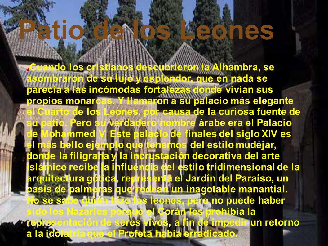Patio de los Leones Cuando los cristianos descubrieron la Alhambra, se asombraron de su lujo y esplendor, que en nada se parecía a las incómodas fortalezas donde vivían sus propios monarcas.