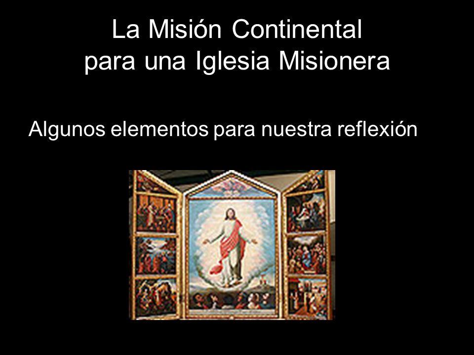La Misión Continental para una Iglesia Misionera Algunos elementos para nuestra reflexión