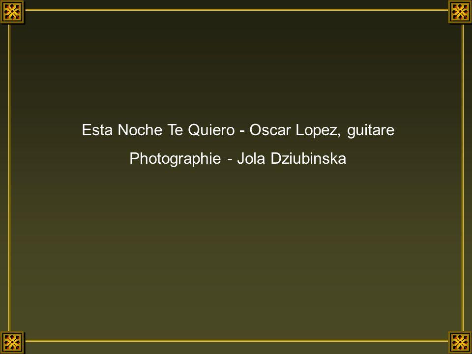 Esta Noche Te Quiero - Oscar Lopez, guitare Photographie - Jola Dziubinska