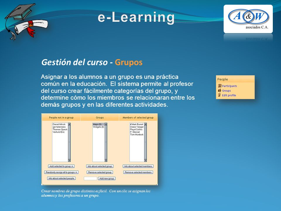 Gestión del curso - Grupos Asignar a los alumnos a un grupo es una práctica común en la educación. El sistema permite al profesor del curso crear fáci