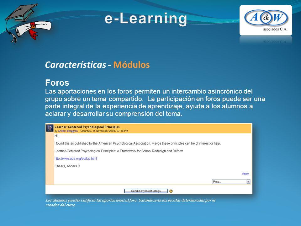 Características - Módulos Foros Las aportaciones en los foros permiten un intercambio asincrónico del grupo sobre un tema compartido. La participación