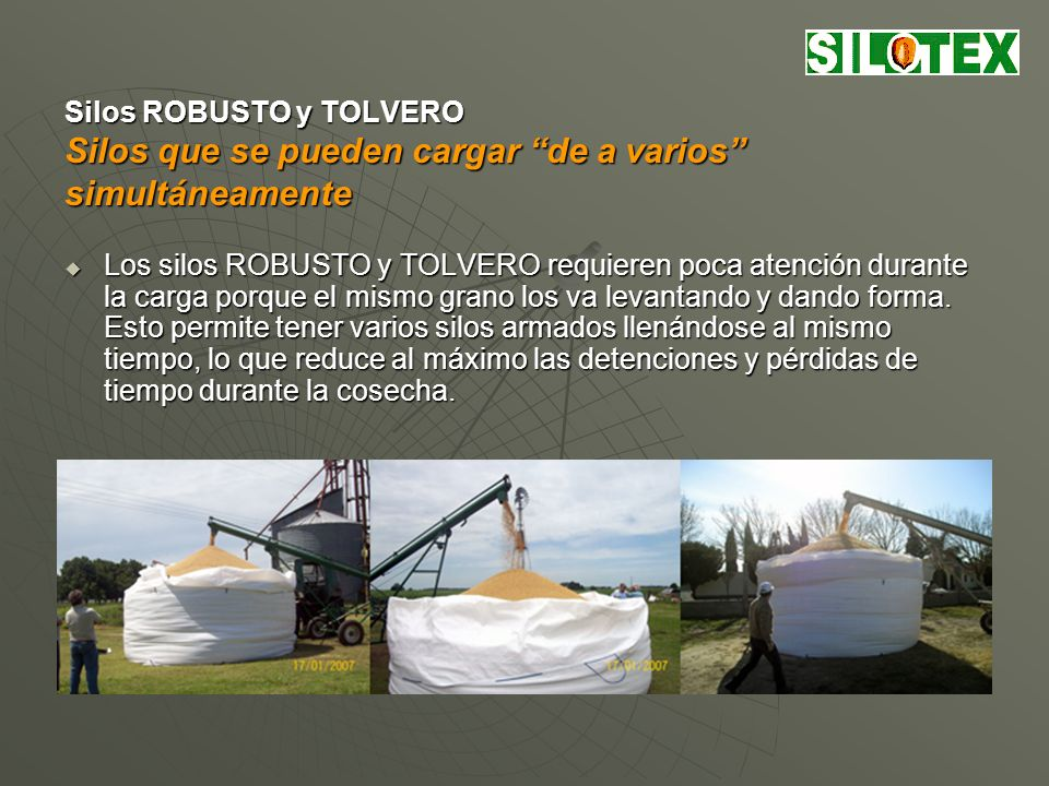 Silos ROBUSTO y TOLVERO Silos resistentes al granizo, a los cortes y a los animales Los silos ROBUSTO y TOLVERO están confeccionados con tejidos de alta resistencia y elasticidad que no se desgarran, aún con cortes accidentales.
