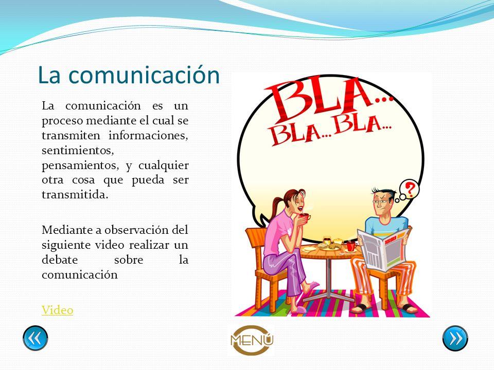 La comunicación La comunicación es un proceso mediante el cual se transmiten informaciones, sentimientos, pensamientos, y cualquier otra cosa que pued