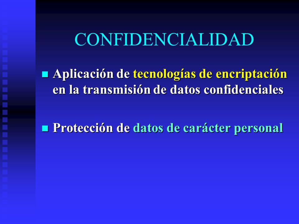 CONFIDENCIALIDAD Aplicación de tecnologías de encriptación en la transmisión de datos confidenciales Aplicación de tecnologías de encriptación en la transmisión de datos confidenciales Protección de datos de carácter personal Protección de datos de carácter personal