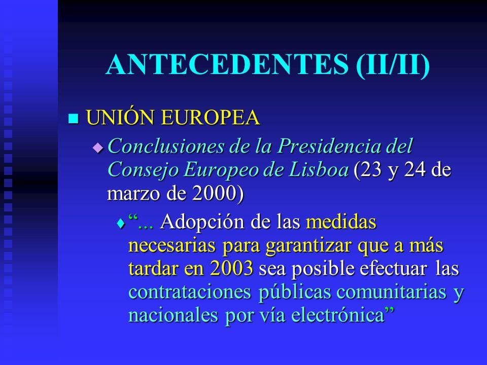 ANTECEDENTES (II/II) UNIÓN EUROPEA UNIÓN EUROPEA Conclusiones de la Presidencia del Consejo Europeo de Lisboa (23 y 24 de marzo de 2000) Conclusiones de la Presidencia del Consejo Europeo de Lisboa (23 y 24 de marzo de 2000)...