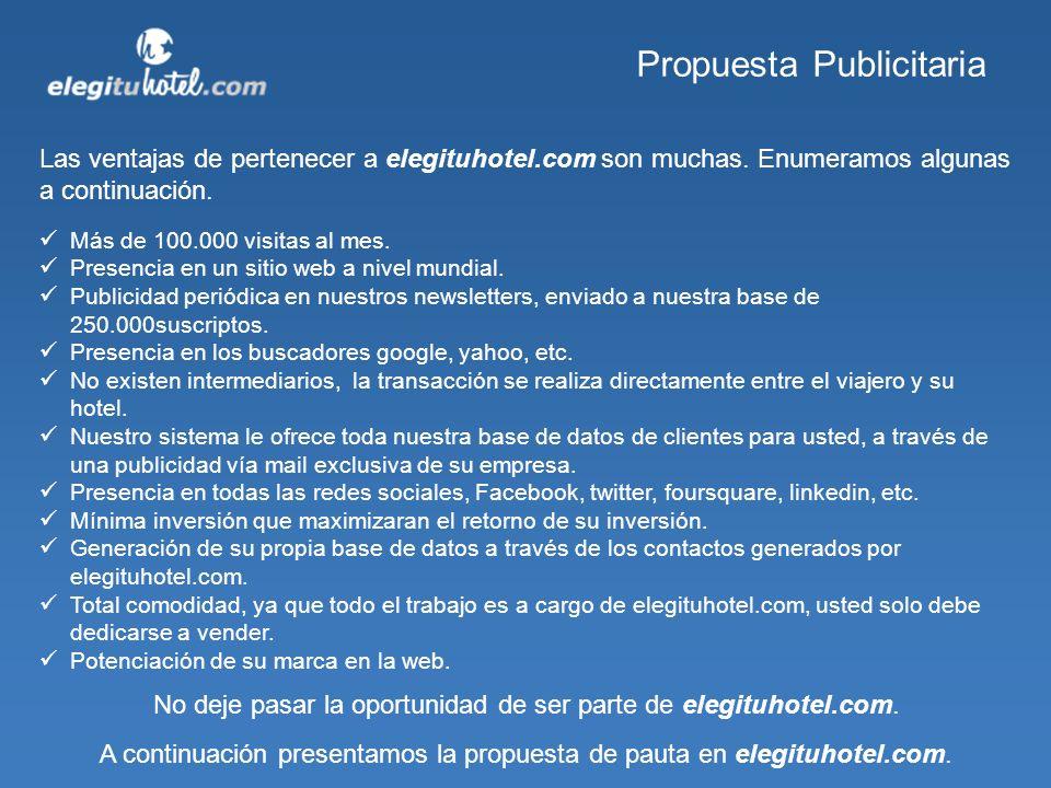 Propuesta Publicitaria Las ventajas de pertenecer a elegituhotel.com son muchas. Enumeramos algunas a continuación. Más de 100.000 visitas al mes. Pre