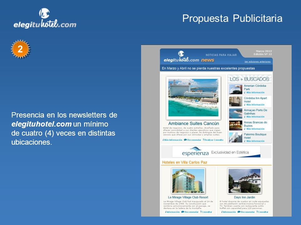 Propuesta Publicitaria Presencia en los newsletters de elegituhotel.com un mínimo de cuatro (4) veces en distintas ubicaciones. 2 2