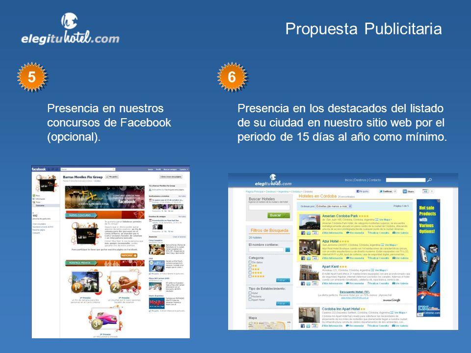 Propuesta Publicitaria Presencia en nuestros concursos de Facebook (opcional). 5 5 Presencia en los destacados del listado de su ciudad en nuestro sit