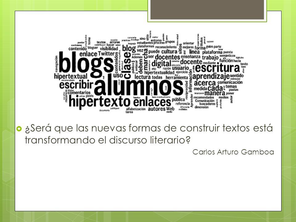 ¿Será que las nuevas formas de construir textos está transformando el discurso literario? Carlos Arturo Gamboa