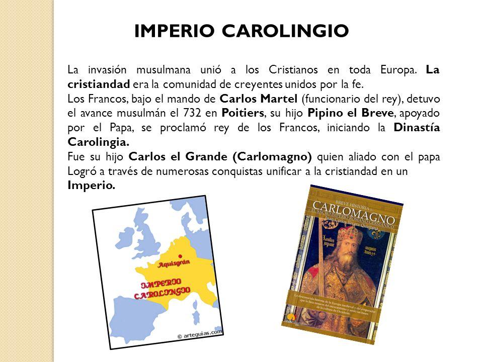 IMPERIO CAROLINGIO La invasión musulmana unió a los Cristianos en toda Europa. La cristiandad era la comunidad de creyentes unidos por la fe. Los Fran