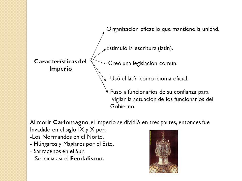 Características del Imperio Organización eficaz lo que mantiene la unidad. Estimuló la escritura (latín). Creó una legislación común. Usó el latín com
