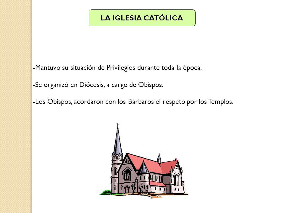 LA IGLESIA CATÓLICA -Mantuvo su situación de Privilegios durante toda la época. -Se organizó en Diócesis, a cargo de Obispos. -Los Obispos, acordaron