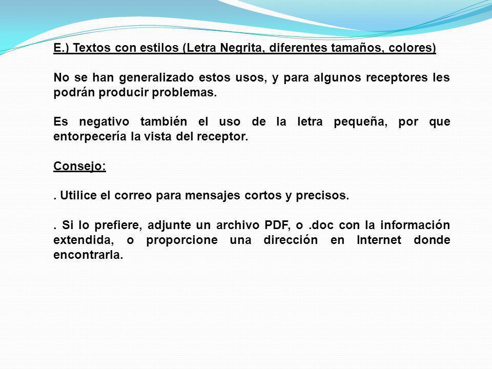 E.) Textos con estilos (Letra Negrita, diferentes tamaños, colores) No se han generalizado estos usos, y para algunos receptores les podrán producir p