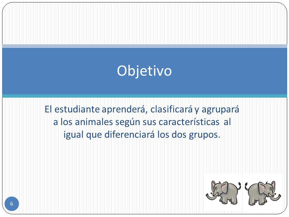 El estudiante aprenderá, clasificará y agrupará a los animales según sus características al igual que diferenciará los dos grupos.