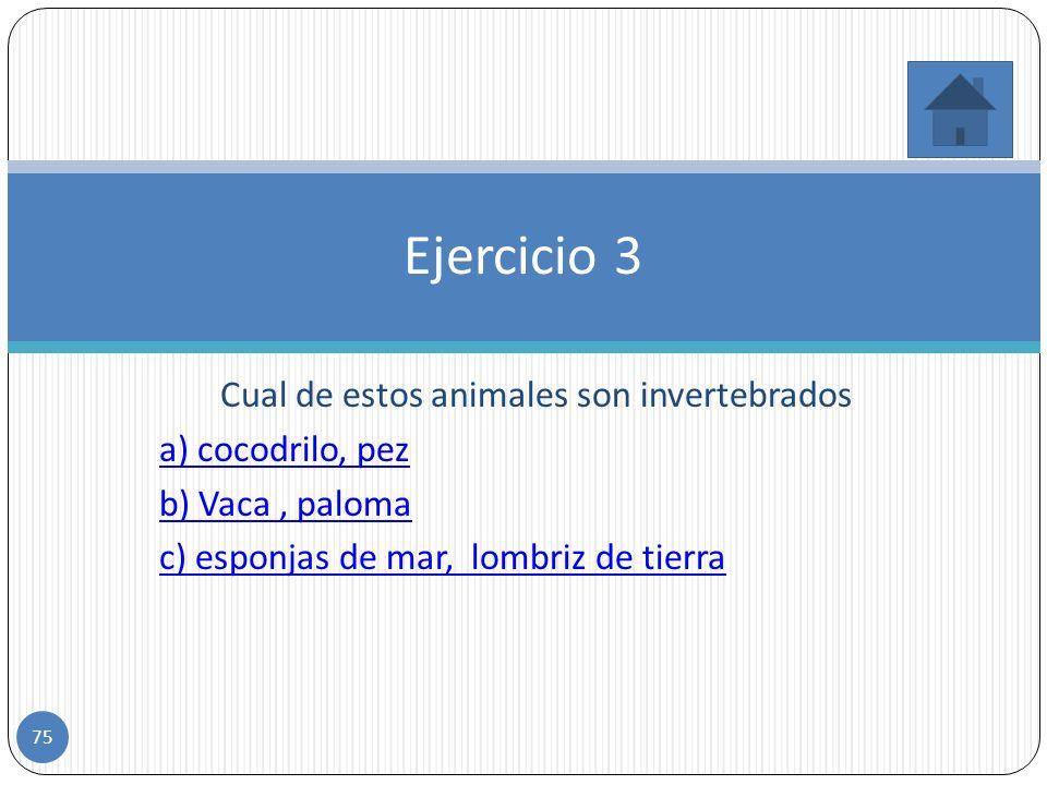 Correcto!!! Los vertebrados deben poseer una columna vertebral para ser vertebrados. b. Falso 74