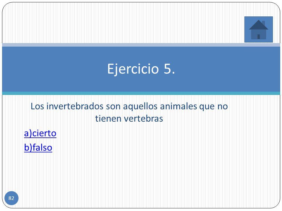 Incorrecto.los reptiles si son vertebrados ya que poseen una columna vertebral. b. falso 81