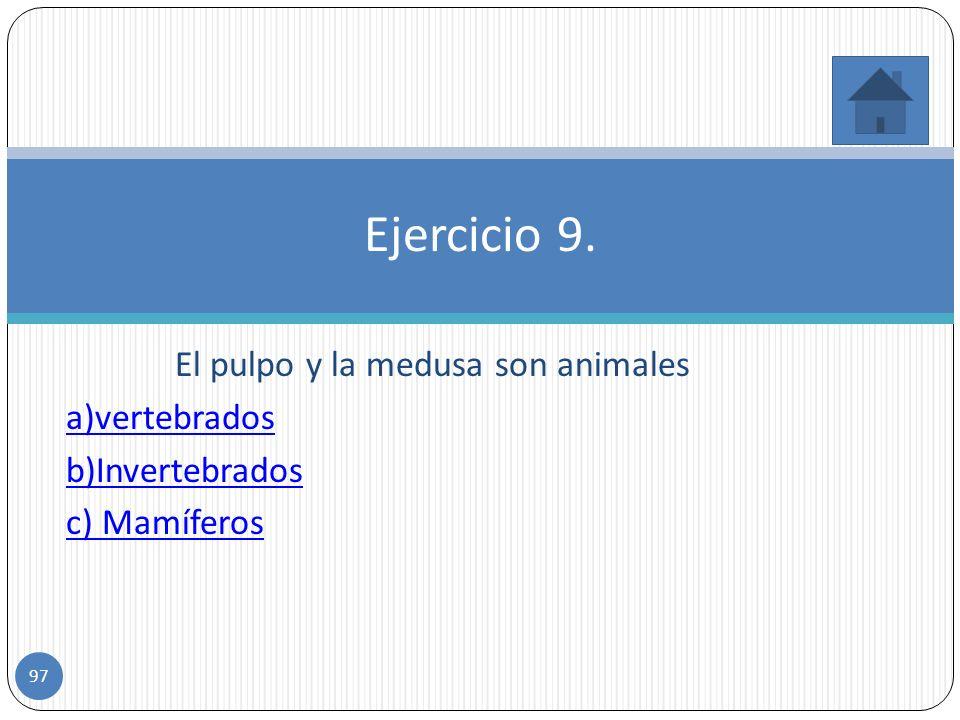 Incorrecto el perro, el gato y el León no son moluscos ya que los moluscos son invertebrados. c. Moluscos 96
